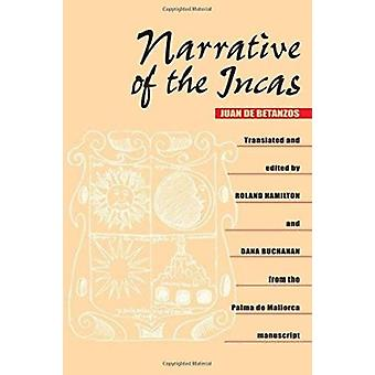Narrative of the Incas by Juan de Bentanzos - Roland Hamilton - Dana