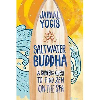 Saltwater Buddha - A Surfer's Quest to Find Zen by Jaimal Yogis - 9780