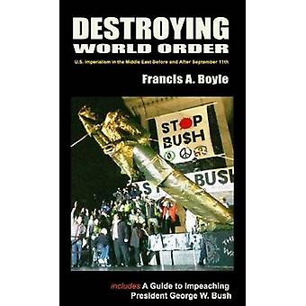 Destroying World Order by Francis A. Boyle - 9780932863409 Book
