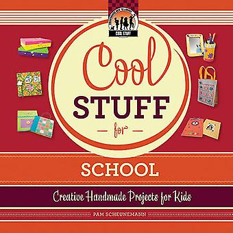 Cool Stuff for School - Creative Handmade Projects for Kids by Pam Sch