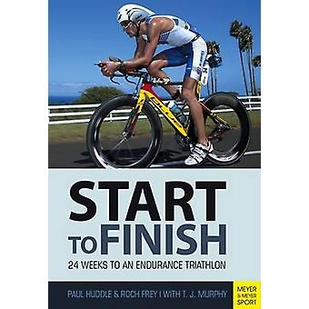 Start to Finish - 24 Weeks to an Endurance Triathlon by Paul Huddle -