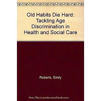 Old Habits Die Hard - Tackling Age Discrimination in Health and Social