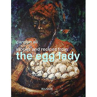 Stories and Recipes from the Egg Lady by Carolyn Ali - 9781906190354