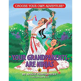 Your Grandparents Are Ninjas! by Anson Montgomery - 9781937133276 Book