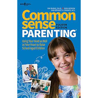 Common Sense Parenting - Using Your Head as Well as Your Heart to Rais