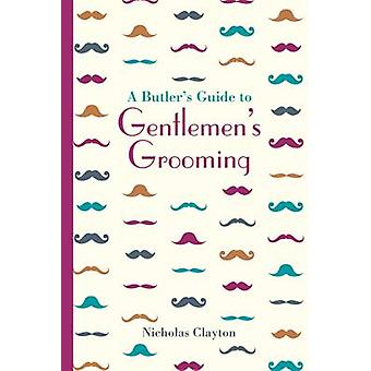 A Butler's Guide to Gentlemen's Grooming by Nicholas Clayton - 978184