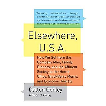 Elsewhere, U.S.A: How We Got from the Company Man, Family Dinners, and the Affluent Society to the Home Office, Blackberry Moms, and Eco