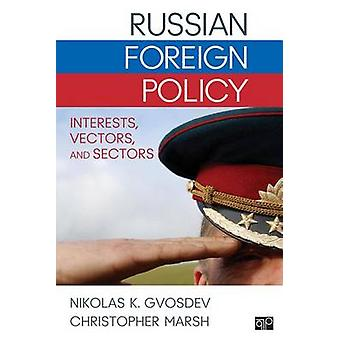 Russian Foreign Policy Interests Vectors and Sectors by Gvosdev & Nikolas K.