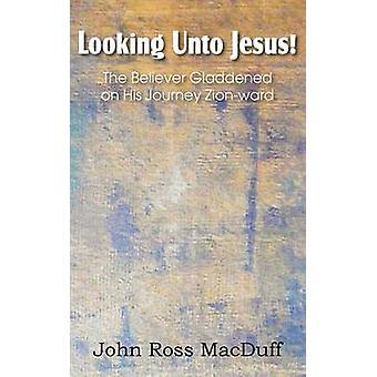 Kijkend naar Jezus de gelovige Gladdened op zijn reis ZionWard door MacDuff & John