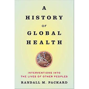 History of Global Health by Randall M Packard