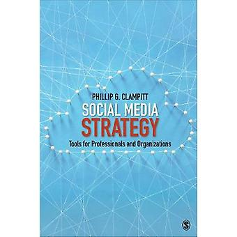 Social Media Strategy Tools for Professionals and Organizations by Clampitt & Phillip G.