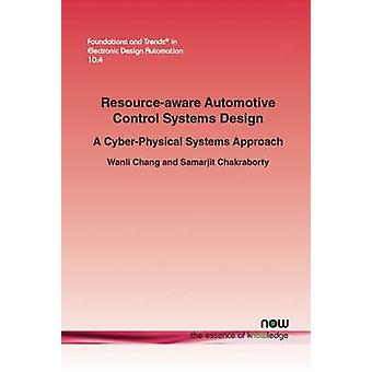 Resourceaware Automotive Control Systems Design A CyberPhysical Systems Approach by Chang & Wanli