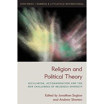 Religion and Political Theory Secularism Accommodation and The New Challenges of Religious Diversity by Seglow & Jonathan