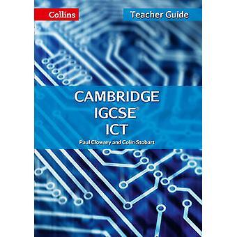Cambridge IGCSE TM ICT Teacher Guide by Paul Clowrey