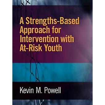 A Strengths-Based Approach for Intervention with At-Risk Youth by Kev