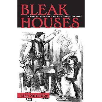 Bleak Houses - Marital Violence in Victorian Fiction by Lisa Surridge
