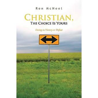 Christian The Choice Is Yours Living in Victory or Defeat by McNeel & Ron