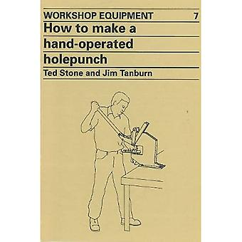How to Make a Hand-Operated Hole-Punch: Workshop Equipment Manual No.7