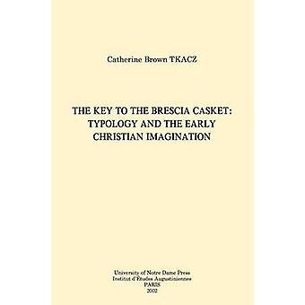 The Key to the Brescia Casket Typology and the Early Christian Imagination von Tkacz & Catherine Brown