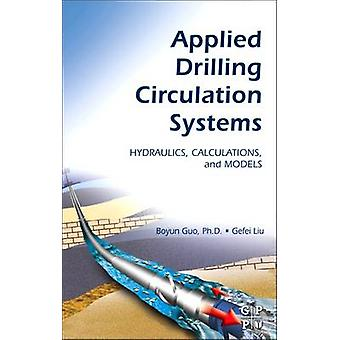 Applied Drilling Circulation Systems Hydraulics Calculations and Models by Guo & Boyun