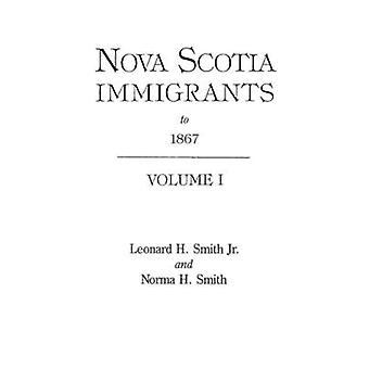 Nova Scotia Immigrants to 1867 by Smith & Leonard H.