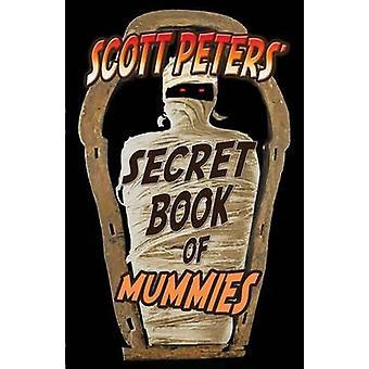 Scott Peters Secret Book Of Mummies 101 Ancient Egypt Mummy Facts  Trivia by Peters & Scott