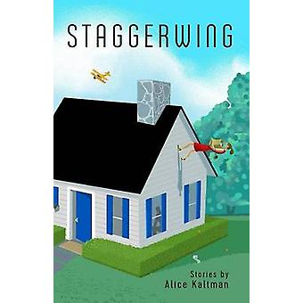 Staggerwing Stories by Alice Kaltman by Kaltman & Alice