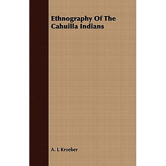Ethnography Of The Cahuilla Indians by Kroeber & A. L