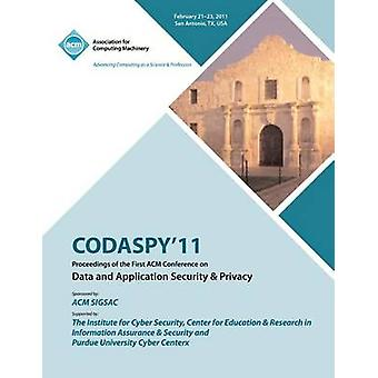 CODASPY 11 Proceedings of the First ACM Conference on Data and Application Security  Privacy by CODASPY11 Conference Committee