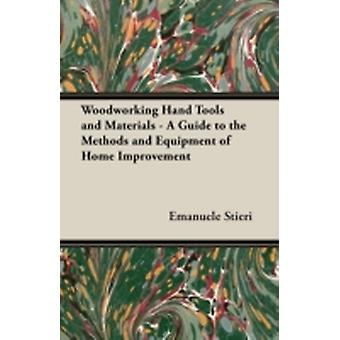 Woodworking Hand Tools and Materials  A Guide to the Methods and Equipment of Home Improvement by Stieri & Emanuele