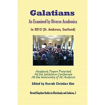 Galatians as Examined by Diverse Academics in 2012 St. Andrews Scotland by Kim & Heerak Christian