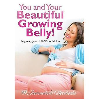You and Your Beautiful Growing Belly Pregnancy Journal 40 Weeks Edition by Journals Notebooks