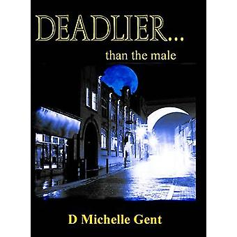 Deadlier...Than the Male by Gent & D. Michelle