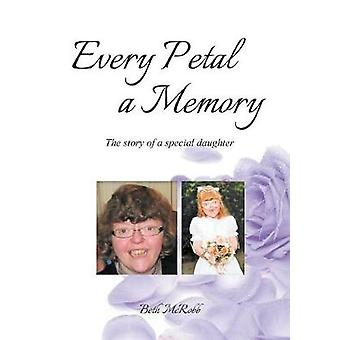 Every Petal a Memory The Story of a Special Daughter by McRobb & Beth