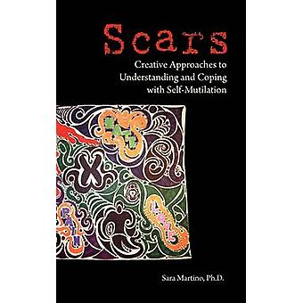 Scars Creative Approaches to Understanding and Coping with SelfMutilation by Martino & Sara