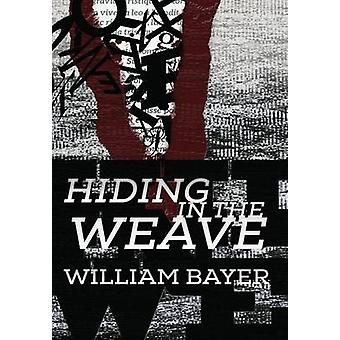 Hiding in the Weave by Bayer & William
