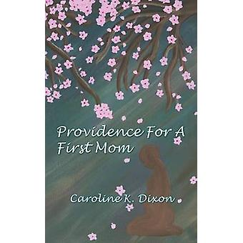 Providence for a First Mom by Dixon & Caroline K.