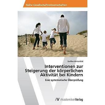 Interventionen zur Steigerung der krperlichen Aktivitt bei Kindern by Winterfeld & Steffen