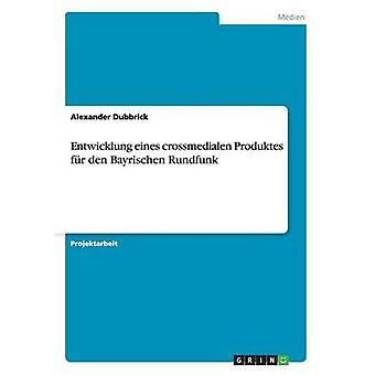 Entwicklung eines crossmedialen Produktes fr den Bayrischen Rundfunk by Dubbrick & Alexander