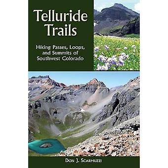 Telluride Trails Hiking Passes Loops and Summits of Southwest Colorado by Scarmuzzi & Don J.
