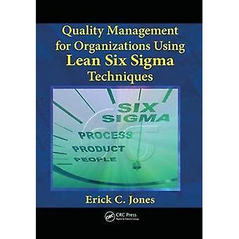 Quality Management for Organizations Using Lean Six Sigma Techniques by Jones & Erick