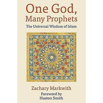 One God Many Prophets The Universal Wisdom of Islam by Markwith & Zachary