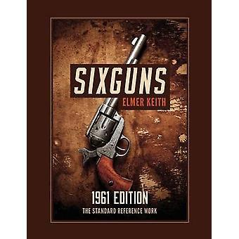 Sixguns 1961 Edition by Keith & Elmer
