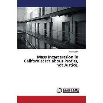 Massa vangitseminen Kaliforniassa sen noin voitot eivät ole oikeutta. mennessä Umi Ahjamu