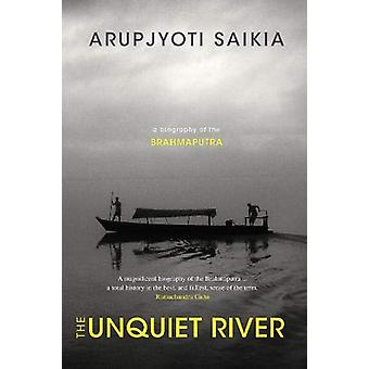 The Unquiet River - A Biography of the Brahmaputra by Professor Arupjy