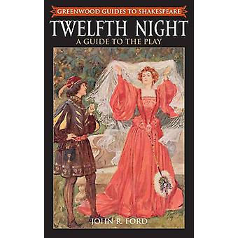 Twelfth Night - A Guide to the Play by John R. Ford - 9780313317002 Bo