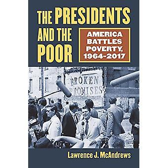 The Presidents and the Poor - America Battles Poverty - 1964-2017 by L