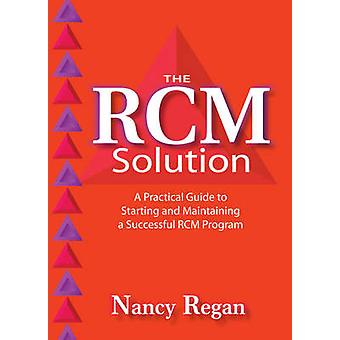 The RCM Solution - A Practical Guide for Achieving Powerful Results by