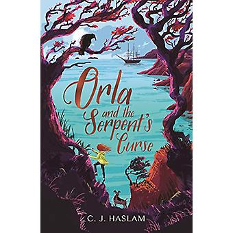 Orla and the Serpent's Curse by C. J. Haslam - 9781406388480 Book