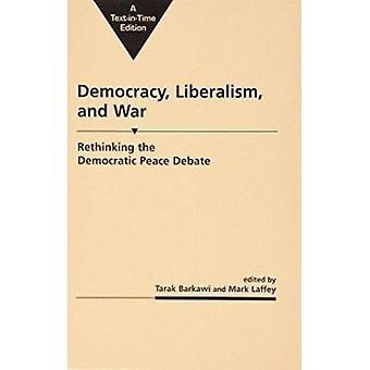 Democracy - Liberalism and War - Rethinking the Democratic Peace Debat